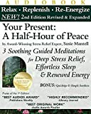Your Present: A Half-Hour of Peace, 2nd Edition Revised and Expanded: 3 Soothing Guided Meditations for Deep Stress...