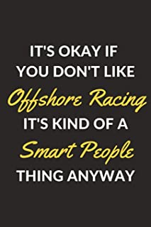 It's Okay If You Don't Like Offshore Racing It's Kind Of A Smart People Thing Anyway: An Offshore Racing Journal Notebook ...
