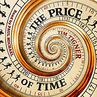 The Price of Time                   By:                                                                                                                                 Tim Tigner                               Narrated by:                                                                                                                                 Paul Michael                      Length: 10 hrs and 26 mins     113 ratings     Overall 4.3