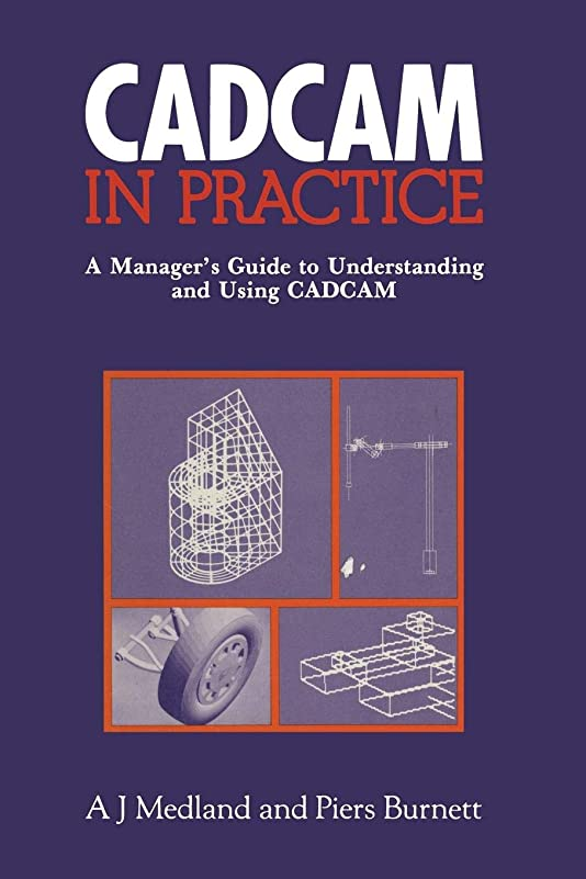 敵対的仮定読むCAD/CAM in Practice: A Manager's Guide to Understanding and Using CAD/CAM