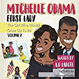 Michelle Obama: First Lady: Biographies for kids (The Girl Who Would Grow Up To Be)