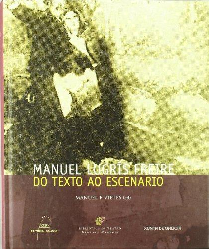 Manuel lugris freire do texto ao escenario (Biblioteca de teatro. Grandes manuais)