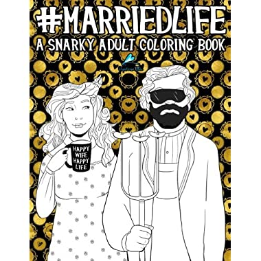 Married Life: A Snarky Adult Coloring Book: A Unique & Funny Antistress Coloring Gift for Wives & Husbands to Celebrate the Joy, Love & Humor of ... Stress Relief & Mindful Meditation)