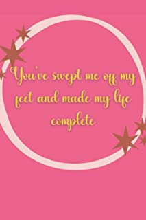 You've swept me off my feet and made my life complete: Blank Lined Journal Notebook best valentines gift