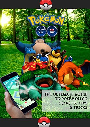 Pokémon Go: Guide to Pokémon Go Secrets, Tips & Tricks And All You Need To Know (English Edition)