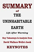 SUMMARY of THE UNINHABITABLE EARTH - Life After Warming: Key Takeaways & Analysis from David Wallace-Wells's book
