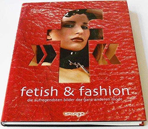 fetish & fashion - Die erotischsten (aufregendsten) Bilder der ganz anderen Mode