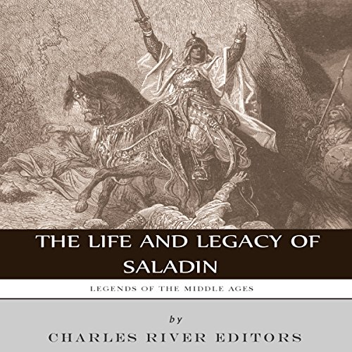 Legends of the Middle Ages: The Life and Legacy of Saladin audiobook cover art