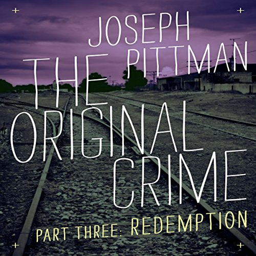 The Original Crime: Redemption                   By:                                                                                                                                 Joseph Pittman                               Narrated by:                                                                                                                                 Steven P. Woodard                      Length: 5 hrs and 41 mins     Not rated yet     Overall 0.0
