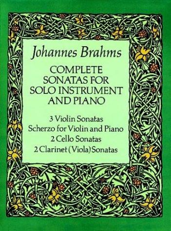 Complete Sonatas for Solo Instruments and Piano: 3 Violin Sonatas, Scherzo for Violin and Piano, 2 Cello Sonatas, 2 Clarinet