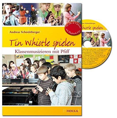 Tin Whistle spielen: Klassenmusizieren mit Pfiff (Lehrer-Schülerheft incl. Playback-CD)