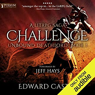 Challenge     Unbound Deathlord, Book 1              By:                                                                                                                                 Edward Castle                               Narrated by:                                                                                                                                 Jeff Hays                      Length: 17 hrs and 54 mins     241 ratings     Overall 4.6