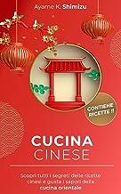 CUCINA CINESE: Scopri tutti i segreti delle ricette cinesi e gusta i sapori della cucina orientale. (Italian Edition)