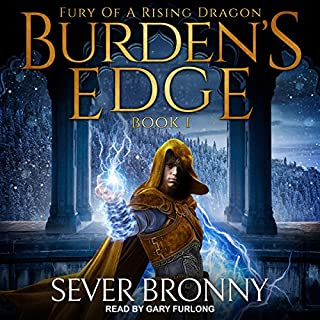 Burden's Edge     Fury of a Rising Dragon Series, Book 1              By:                                                                                                                                 Sever Bronny                               Narrated by:                                                                                                                                 Gary Furlong                      Length: 15 hrs and 11 mins     Not rated yet     Overall 0.0