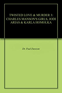 TWISTED LOVE & MURDER 3: CHARLES MANSON'S GIRLS, JODI ARIAS & KARLA HOMOLKA (English Edition)