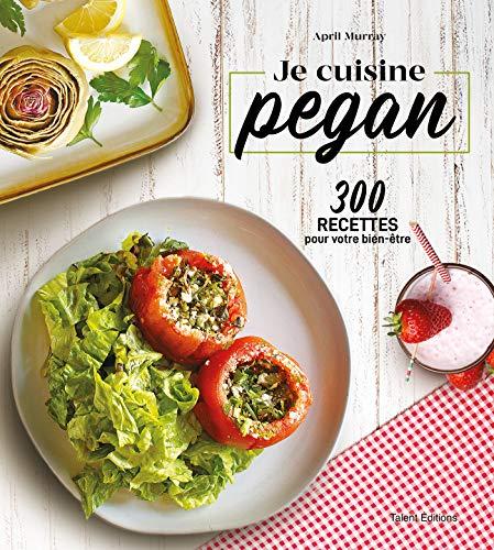 Je cuisine pegan : 300 recettes pour votre bien-être PDF Books
