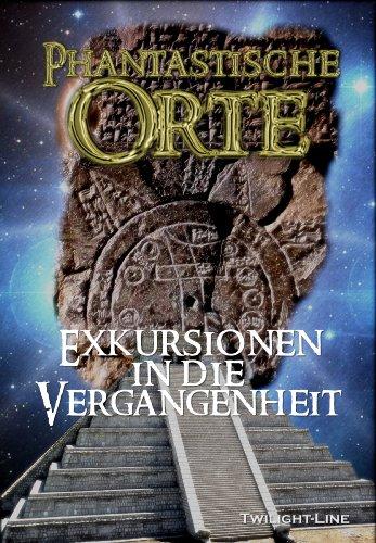 Phantastische Orte: Exkursionen in die Vergangenheit (German Edition)