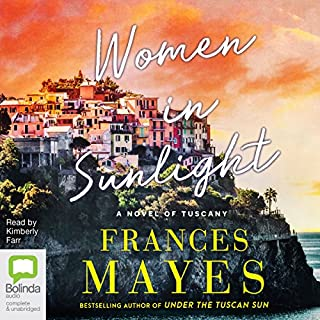 Women in Sunlight                   By:                                                                                                                                 Frances Mayes                               Narrated by:                                                                                                                                 Kimberly Farr                      Length: 16 hrs and 54 mins     3 ratings     Overall 4.3