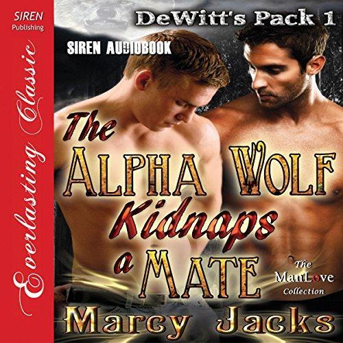 The Alpha Wolf Kidnaps a Mate: DeWitt's Pack 1