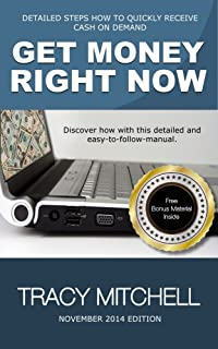 Get Money Right Now [November 2014 Edition]: DETAILED STEPS HOW TO QUICKLY RECEIVE CASH ON DEMAND