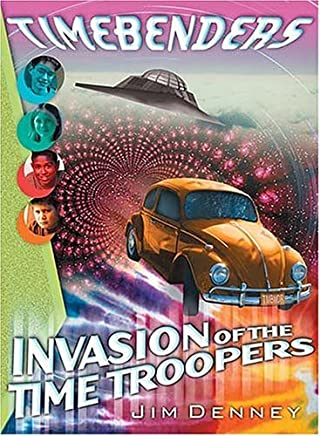 Invasion of the Time Troopers (Timebenders) by Jim Denney (2002-10-21)