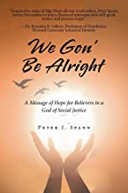 We Gon' Be Alright: A Message of Hope for Believers in a God of Social Justice