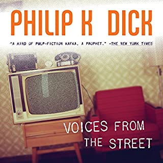 Voices from the Street                   By:                                                                                                                                 Philip K. Dick                               Narrated by:                                                                                                                                 Luke Daniels                      Length: 13 hrs and 55 mins     10 ratings     Overall 3.4