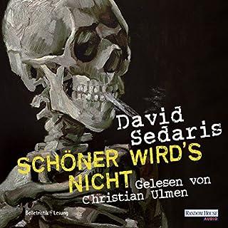 Schöner wird's nicht                   Autor:                                                                                                                                 David Sedaris                               Sprecher:                                                                                                                                 Christian Ulmen                      Spieldauer: 4 Std. und 40 Min.     53 Bewertungen     Gesamt 3,6