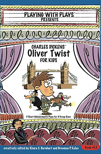 Charles Dickens Oliver Twist for Kids: 3 Short Melodramatic Plays for 3 Group Sizes (Playing With Plays Book 12) (English Edition)