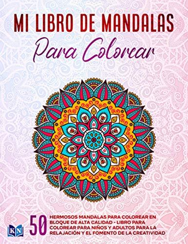 Mi libro de mandalas para colorear: 50 hermosos mandalas para colorear en bloque de alta calidad - libro para colorear para niños y adultos para la relajación y el fomento de la creatividad