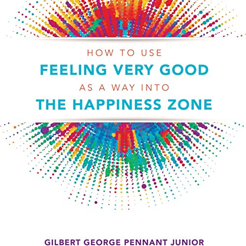 How to Use Feeling Very Good as a Way into the Happiness Zone audiobook cover art