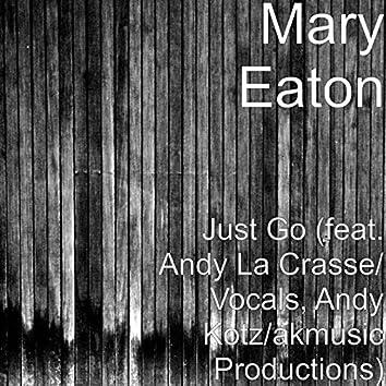 Just Go (feat. Andy La Crasse/ Vocals, Andy Kotz/Akmusic Productions)