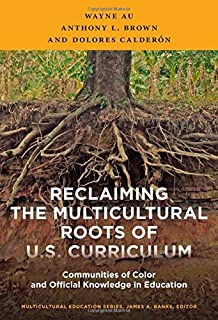 Reclaiming the Multicultural Roots of U.S. Curriculum: Communities of Color and Official Knowledge in Education (Multicult...