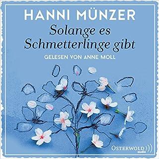 Solange es Schmetterlinge gibt                   Autor:                                                                                                                                 Hanni Münzer                               Sprecher:                                                                                                                                 Anne Moll                      Spieldauer: 9 Std. und 23 Min.     292 Bewertungen     Gesamt 4,4