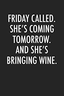 Friday Called She's Coming Tomorrow And She's Bringing Wine: A 6x9 Inch Matte Softcover Journal Notebook With 120 Blank Lined Pages And A Weekend Drinking Cover Slogan