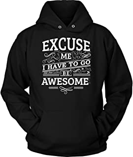 Teelaunch Excuse Me I Have to Go Be Awesome Hoodie - Men Women Hoodie