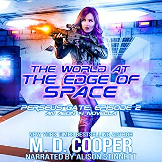 The World at the Edge of Space     Perseus Gate, Book 2              Written by:                                                                                                                                 M. D. Cooper                               Narrated by:                                                                                                                                 Alison Stinnett                      Length: 3 hrs and 16 mins     1 rating     Overall 4.0