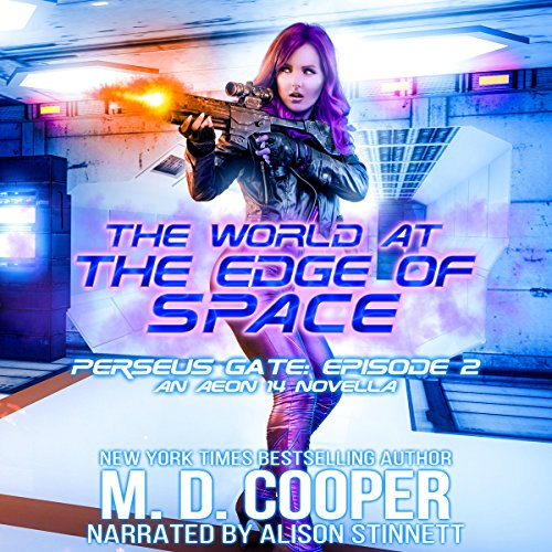 The World at the Edge of Space     Perseus Gate, Book 2              By:                                                                                                                                 M. D. Cooper                               Narrated by:                                                                                                                                 Alison Stinnett                      Length: 3 hrs and 16 mins     15 ratings     Overall 4.7