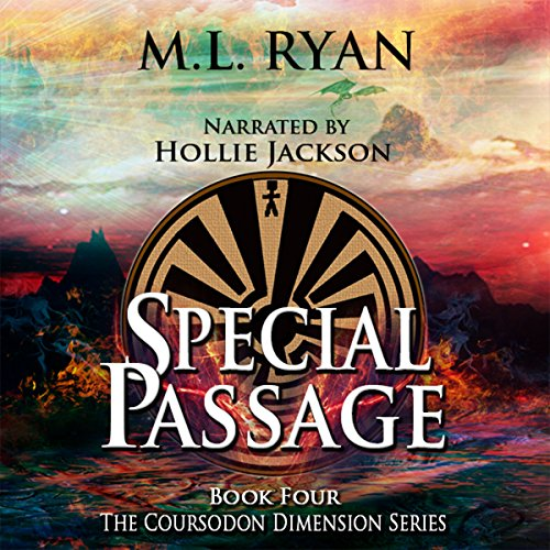 Special Passage     The Coursodon Dimension, Book 4              By:                                                                                                                                 M. L. Ryan                               Narrated by:                                                                                                                                 Hollie Jackson                      Length: 10 hrs and 38 mins     9 ratings     Overall 4.8