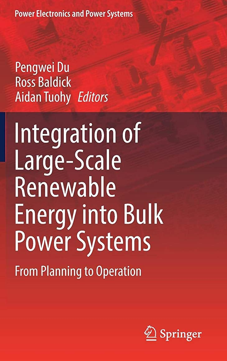 Integration of Large-Scale Renewable Energy into Bulk Power Systems: From Planning to Operation (Power Electronics and Power Systems)