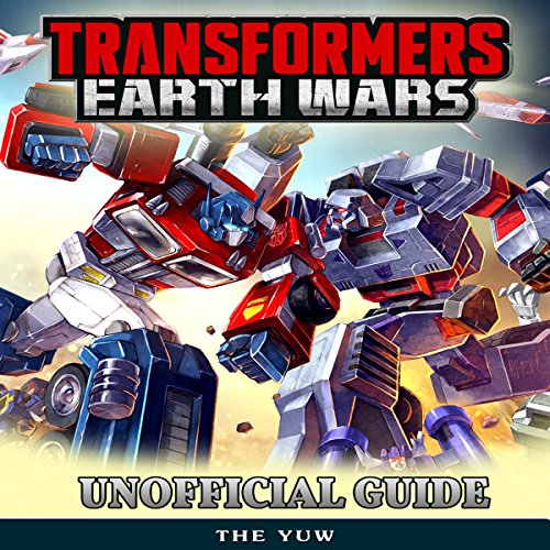 Transformers Earth Wars Unofficial Guide audiobook cover art