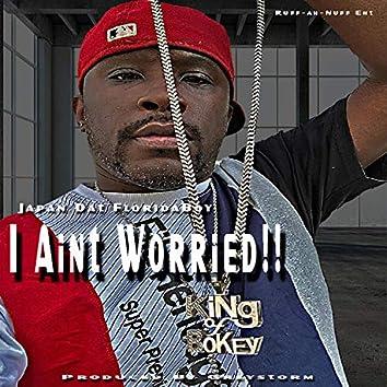 I Ain't Worried!!