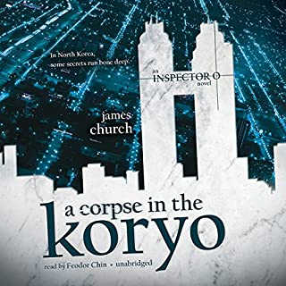 A Corpse in the Koryo     The Inspector O Novels, Book 1              By:                                                                                                                                 James Church                               Narrated by:                                                                                                                                 Feodor Chin                      Length: 9 hrs and 6 mins     50 ratings     Overall 3.7