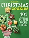 Our BEST Christmas Cookies: 101 recipes for the ultimate cookie exchange