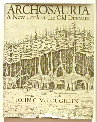 Archosauria: A New Look at the Old Dinosaur by John C. McLoughlin (1979-05-30)