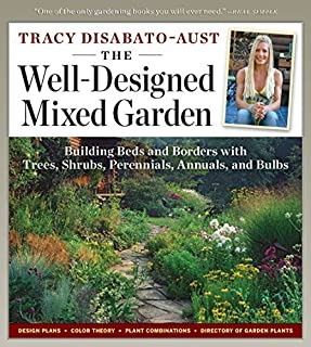 [The Well-Designed Mixed Garden: Building Beds and Borders with Trees, Shrubs, Perennials, Annuals, and Bulbs] [Tracy DiSabato-Aust] [October, 2009]