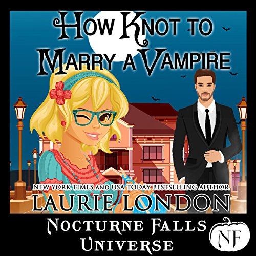 How Knot to Marry a Vampire: A Nocturne Falls Universe Story cover art