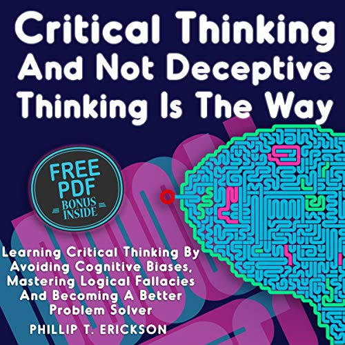 Critical Thinking and Not Deceptive Thinking Is the Way audiobook cover art
