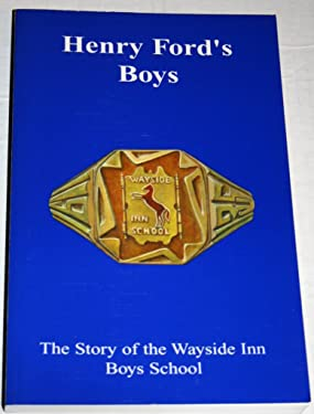 Henry Ford's Boys: The Story of the Wayside Inn Boys School