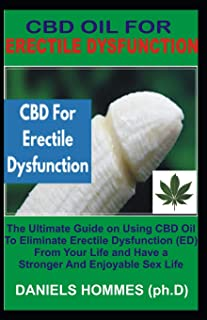 CBD OIL FOR ERECTILE DYSFUNCTION: The Effective Guide on Using Cbd to Cure Erectile Dysfunction